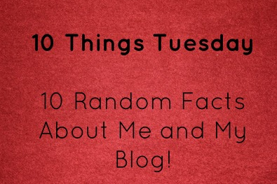 10 Things Tueday!